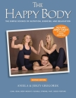 The Happy Body: The Simple Science of Nutrition, Exercise, and Relaxation (Black&White) Cover Image