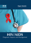 Hiv/Aids: Diagnosis, Impacts and Management Cover Image