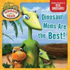 Dinosaur Moms Are the Best! (Dinosaur Train) Cover Image