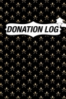 Donation Log: Charity Donation Log Book, Non-Profit Administration & Finance Record Book, Simple Bookkeeping, Church Donation Log Bo Cover Image