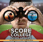 Score College Scholarships: The Student-Athlete's Playbook to Recruiting Success Cover Image