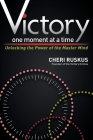 Victory One Moment at a Time: Unlocking the Power of the Master Mind Cover Image