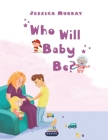 Who Will Baby Be? Cover Image