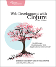 Web Development with Clojure: Build Large, Maintainable Web Applications Interactively Cover Image