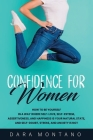 Confidence for Women: How to Be Yourself in a Way Where Self-Love, Self-Esteem, Assertiveness, and Happiness is Your Natural State, and Self Cover Image