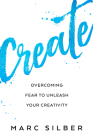 Create: Tools from Seriously Talented People to Unleash Your Creative Life (Photography Art Book, Creative Thinking, Creative Cover Image