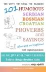 101 Humorous Serbian - Bosnian - Croatian Proverbs and Sayings: 101 saljiva poslovica i izreka: Saljiva druga druzina ljubi Cover Image