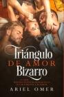 Triángulo de Amor Bizarro: Lo que muchas novelas románticas no se atreven a plasmar Cover Image