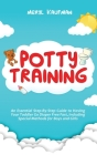 Potty Training: An Essential Step-By-Step Guide to Having Your Toddler Go Diaper Free Fast, Including Special Methods for Boys and Gir Cover Image