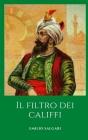 Il filtro dei califfi: Un romanzo storico del maestro Emilio Salgari Cover Image