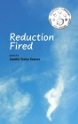 Reduction Fired: concise, quiet, and intense poems voiced over vibrant scenes of nature - reflections to ripple through the mind Cover Image