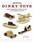 Wooden Dinky Toys: Simple Techniques & Complete Plans to Build 18 Tiny Classics Cover Image