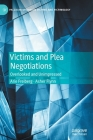 Victims and Plea Negotiations: Overlooked and Unimpressed (Palgrave Studies in Victims and Victimology) Cover Image