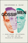 Gossip Men: J. Edgar Hoover, Joe McCarthy, Roy Cohn, and the Politics of Insinuation Cover Image