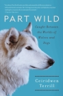 Part Wild: Caught Between the Worlds of Wolves and Dogs Cover Image