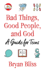 Bad Things, Good People, and God: A Guide for Teens Cover Image