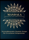 Mandala Malbuch für Erwachsene: Die schönsten Mandalas für Erwachsene, ein Malbuch zum Stressabbau und zur Entspannung mit Mandala-Motiven, Tieren, Bl Cover Image