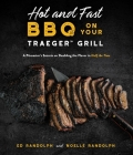 Hot and Fast BBQ on Your Traeger Grill: A Pitmaster's Secrets on Doubling the Flavor in Half the Time Cover Image