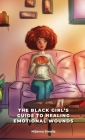 The Black Girl's Guide to Healing Emotional Wounds Cover Image