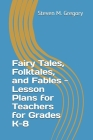 Fairy Tales, Folktales, and Fables - Lesson Plans for Teachers for Grades K-8 Cover Image
