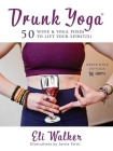 Drunk Yoga: 50 Wine & Yoga Poses to Lift Your Spirit(s) Cover Image