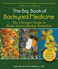 The Big Book of Backyard Medicine: The Ultimate Guide to Home-Grown Herbal Remedies Cover Image
