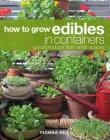 How to Grow Edibles in Containers: Good Produce from Small Spaces Cover Image