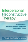 Interpersonal Reconstructive Therapy: An Integrative, Personality-Based Treatment for Complex Cases Cover Image