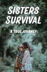Sisters Survival: A True Journey: Family Book Cover Image