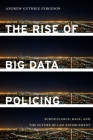 The Rise of Big Data Policing: Surveillance, Race, and the Future of Law Enforcement Cover Image