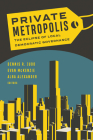 Private Metropolis: The Eclipse of Local Democratic Governance (Globalization and Community #32) Cover Image