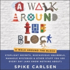 A Walk Around the Block Lib/E: Stoplight Secrets, Mischievous Squirrels, Manhole Mysteries & Other Stuff You See Every Day (and Know Nothing About) Cover Image