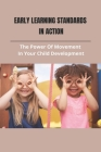 Early Learning Standards In Action: The Power Of Movement In Your Child Development: Infant Movement Development Cover Image