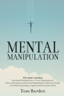 Mental Manipulation: This book includes: Emotional Manipulation + Covert Manipulation. How to Recognize and Control Manipulation, Influence Cover Image