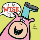 Is That Wise, Pig? Cover Image