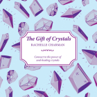 The Gift of Crystals: Connect to the Power of Soul-Healing Crystals (The Gift of series) Cover Image
