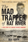 Mad Trapper of Rat River: A True Story Of Canada's Biggest Manhunt Cover Image
