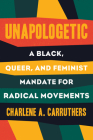 Unapologetic: A Black, Queer, and Feminist Mandate for Radical Movements Cover Image
