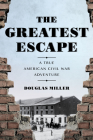 The Greatest Escape: A True American Civil War Adventure Cover Image