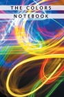 The Colors Notebook: Notebook With Matte Cover 6x9 With 120 Completely White Pages For Drawing, Coloring And Taking Notes Cover Image