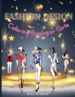 Fashion Design Coloring Book for Girls: Amazing Fashion Design Coloring Book for girls and teens 30 pages with fun designs style and adorable outfits. Cover Image