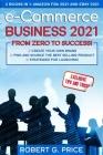 e-Commerce Business 2021: 2 BOOKS IN 1: AMAZON FBA 2021 and EBAY 2021 Cover Image