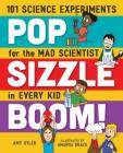 Pop, Sizzle, Boom!: 101 Science Experiments for the Mad Scientist in Every Kid Cover Image