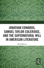 Jonathan Edwards, Samuel Taylor Coleridge, and the Supernatural Will in American Literature Cover Image