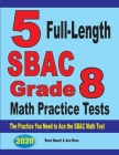 5 Full-Length SBAC Grade 8 Math Practice Tests: The Practice You Need to Ace the SBAC Math Test Cover Image