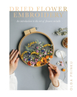 Dried Flower Embroidery: An Introduction to the Art of Flowers on Tulle Cover Image
