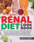 Renal Diet Cookbook: The Little-Known Method To Drastically Reduce Chances Of Kidney Disease By Following Simple And Easy Recipes To Boost Cover Image