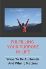 Fulfilling Your Purpose In Life: Ways To Be Authentic And Why It Matters: Joel Osteen Fulfilling Your Purpose Cover Image