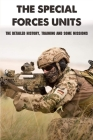 The Special Forces Units: The Detailed History, Training And Some Missions: Elite Military Units Cover Image