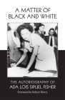 A Matter of Black and White: The Autobiography of ADA Lois Sipuel Fisher Cover Image